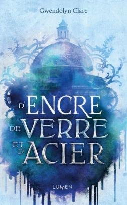 D'encre De Verre Et D'acier : d'encre, verre, d'acier, D'encre,, Verre, D'acier, Gwendolyn, Clare, (eBook), Barnes, Noble®
