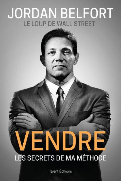 Le Loup De Wall Street : street, Jordan, Belfort,, Street, Vendre:, Secrets, Méthode, Belfort, (eBook), Barnes, Noble®