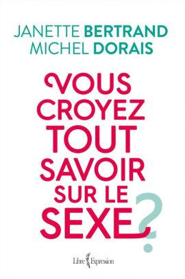 Tout Savoir Sur Le Sexe : savoir, Croyez, Savoir, Janette, Bertrand,, Michel, Dorais, (eBook), Barnes, Noble®