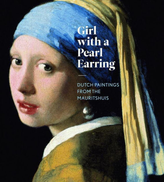Girl with a Pearl Earring: Dutch Paintings from the