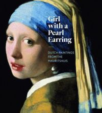 Girl with a Pearl Earring: Dutch Paintings from the ...