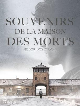 Souvenir De La Maison Des Morts : souvenir, maison, morts, Souvenirs, Maison, Morts, Fiodor, Dostoïevsky, (eBook), Barnes, Noble®