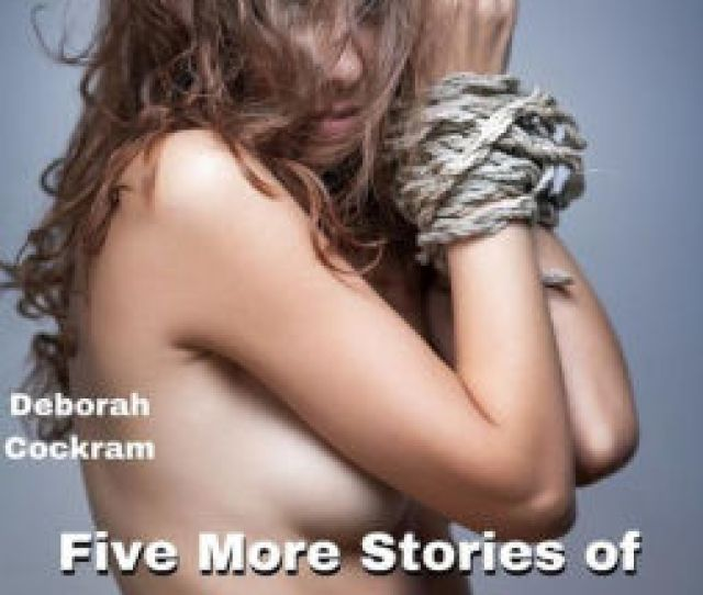 Bondage Stories 3 Five More Stories Of Bondage Hardcore Bdsm Public Humiliation Spanking Hard Rough Gangbangs Backdoor Sex And So Much More By