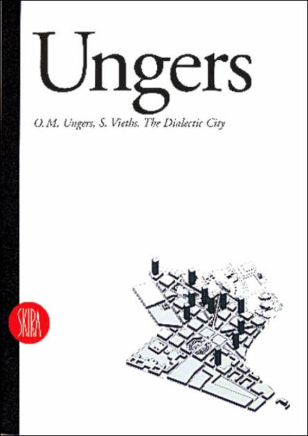 Ungers: The Dialectic City by O.M. Ungers, S. Vieths, O. M