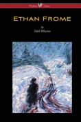 Title: Ethan Frome (Wisehouse Classics Edition - With an Introduction by Edith Wharton), Author: Edith Wharton