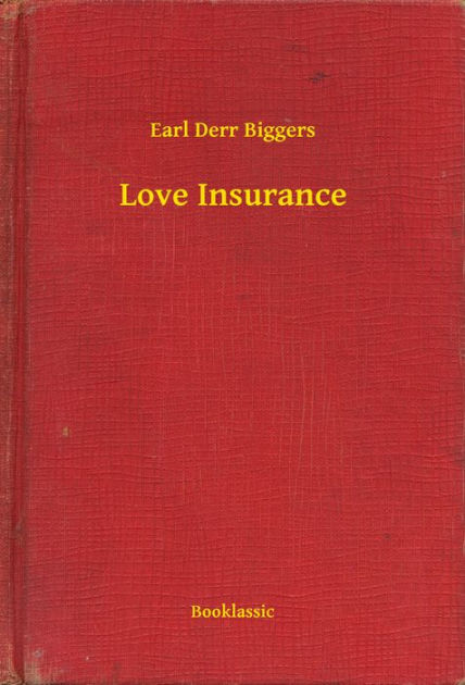 Love Insurance Earl Derr Biggers