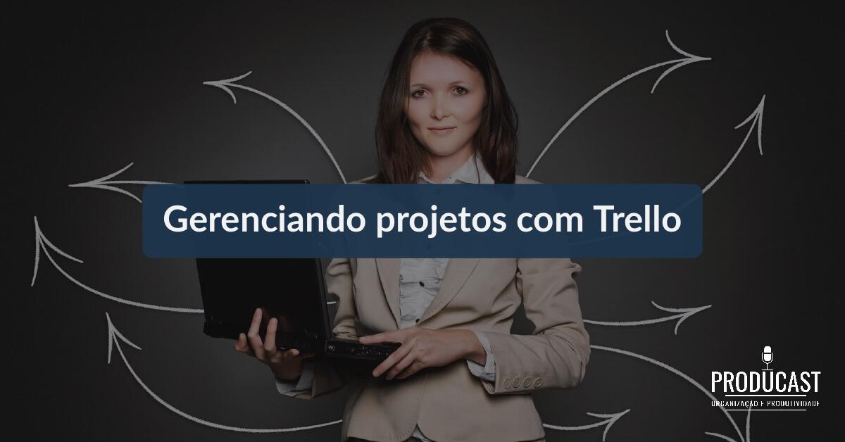 Gerenciando seus projetos com Trello – Producast S01E04