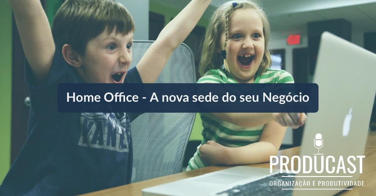 Home Office – A nova sede do seu negócio