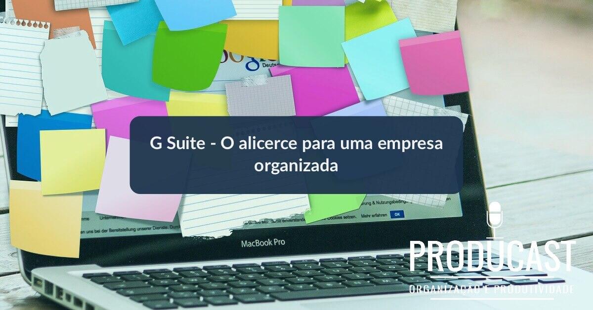 G Suite – O alicerce para uma empresa organizada | Producast S02E20