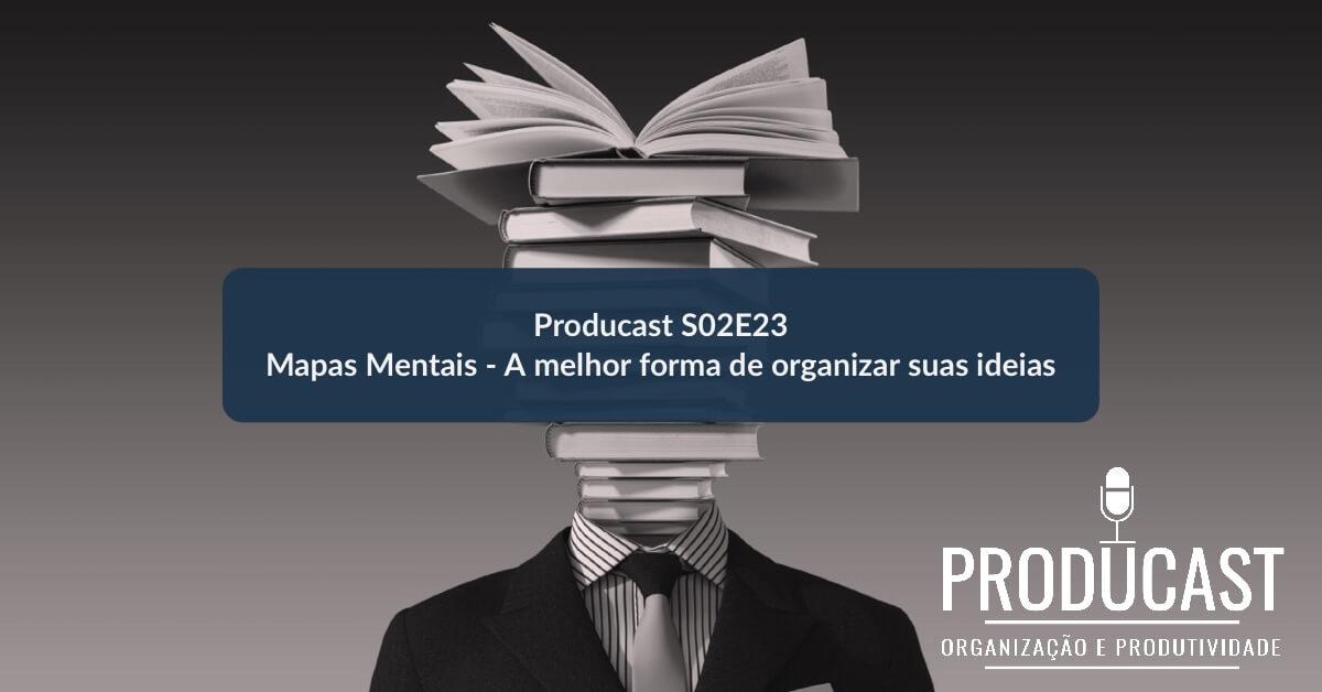 Mapas Mentais – A melhor forma de organizar suas ideias | Producast S02E23