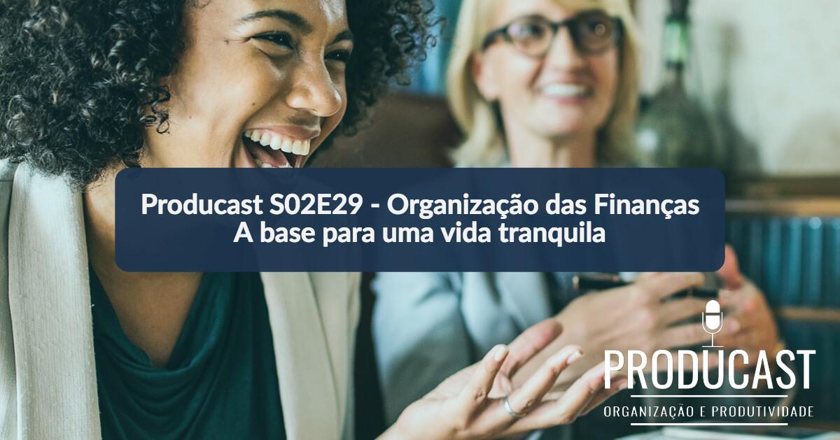 Organização das Finanças: A base para uma vida tranquila | Producast S02E29