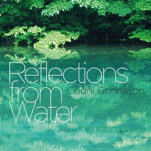 "Gudni Gudnason ""Reflections from Water"" - Wakyo Records"