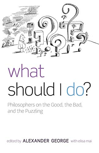 What Should I Do? By Edited by Alexander George (Amherst