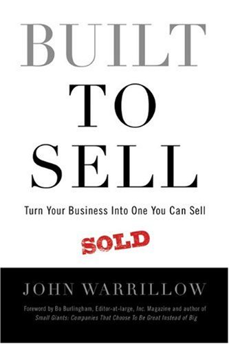 Built to Sell: Turn Your Business Into One You Can Sell by