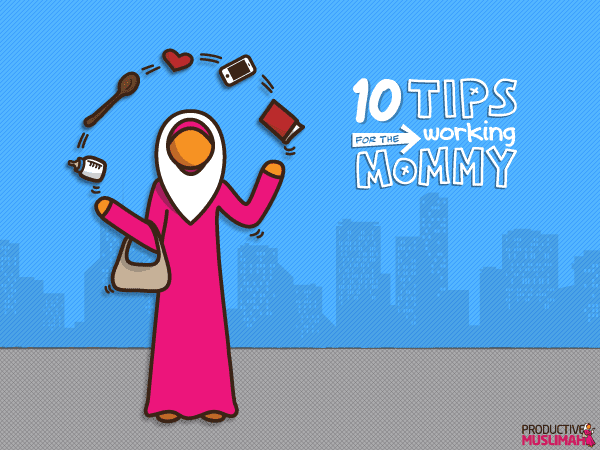 [The Productive Mommy Series] 10 Tips for the Working Mommy | ProductiveMuslim