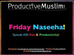 Weekly Naseeha – Episode 20: Fun & Productivity!
