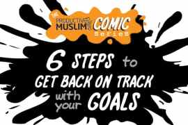[The ProductiveMuslim Comic Series] 6 Steps to Get Back on Track With Your Goals