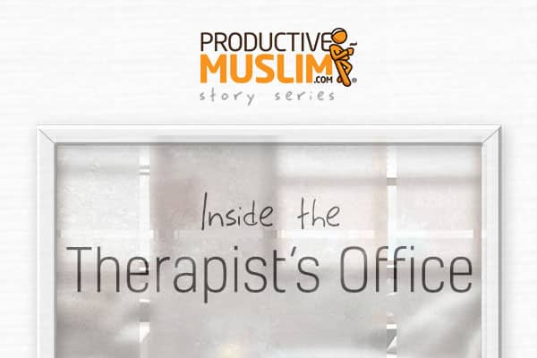 [Inside The Therapist's Office - Episode One] Trust | ProductiveMuslim