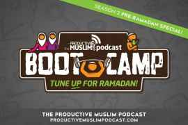 [Pre-Ramadan Bootcamp] Ep 15: Start the Productive Ramadan course!
