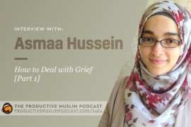 How to Deal with Grief: Asmaa Hussein [Part 1]
