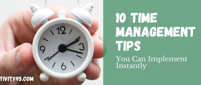 10 Time Management Tips You Can Implement Instantly