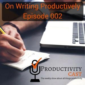 002 On Writing Productively - ProductivityCast