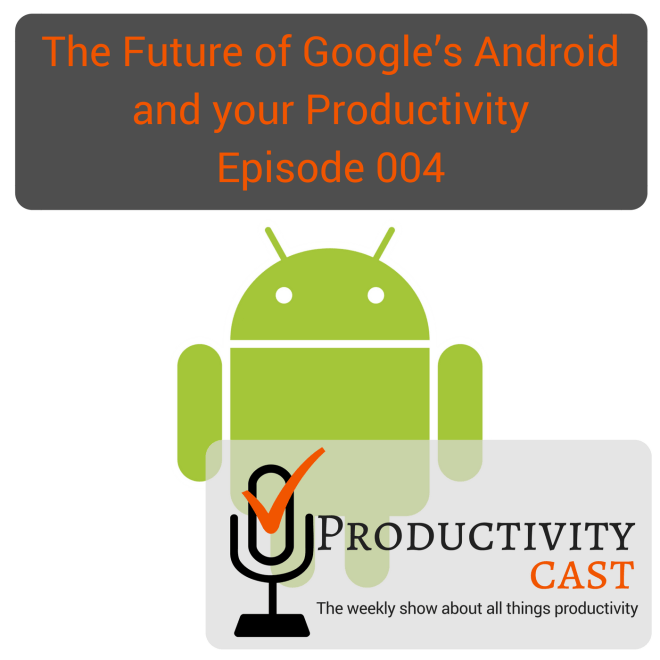 004 The Future of Google's Android and your Productivity - ProductivityCast