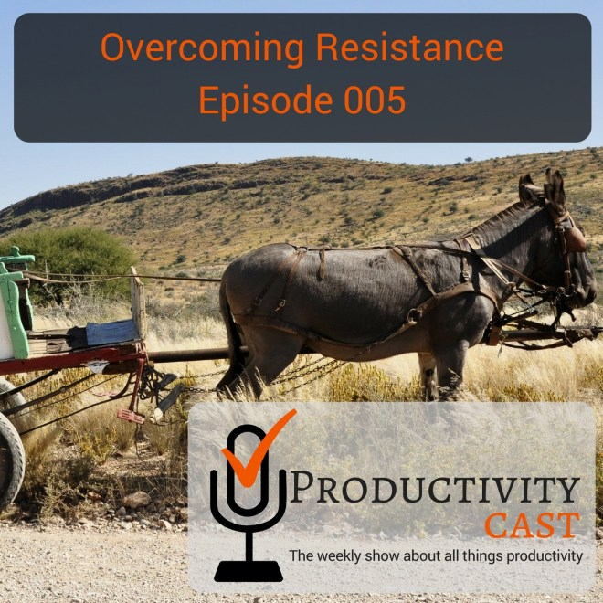 005 Overcoming Resistance - ProductivityCast