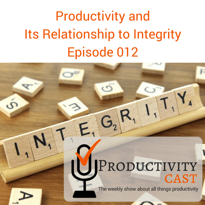 012 - Productivity and Its Relationship to Integrity - ProductivityCast - sq