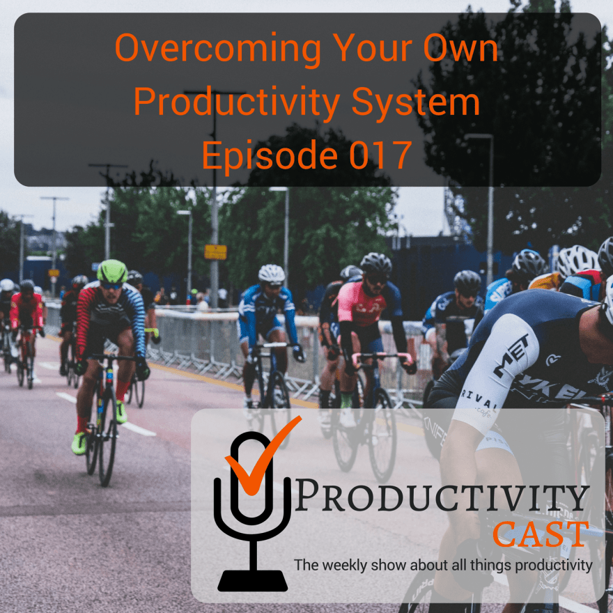 Overcoming Your Own Productivity System - ProductivityCast