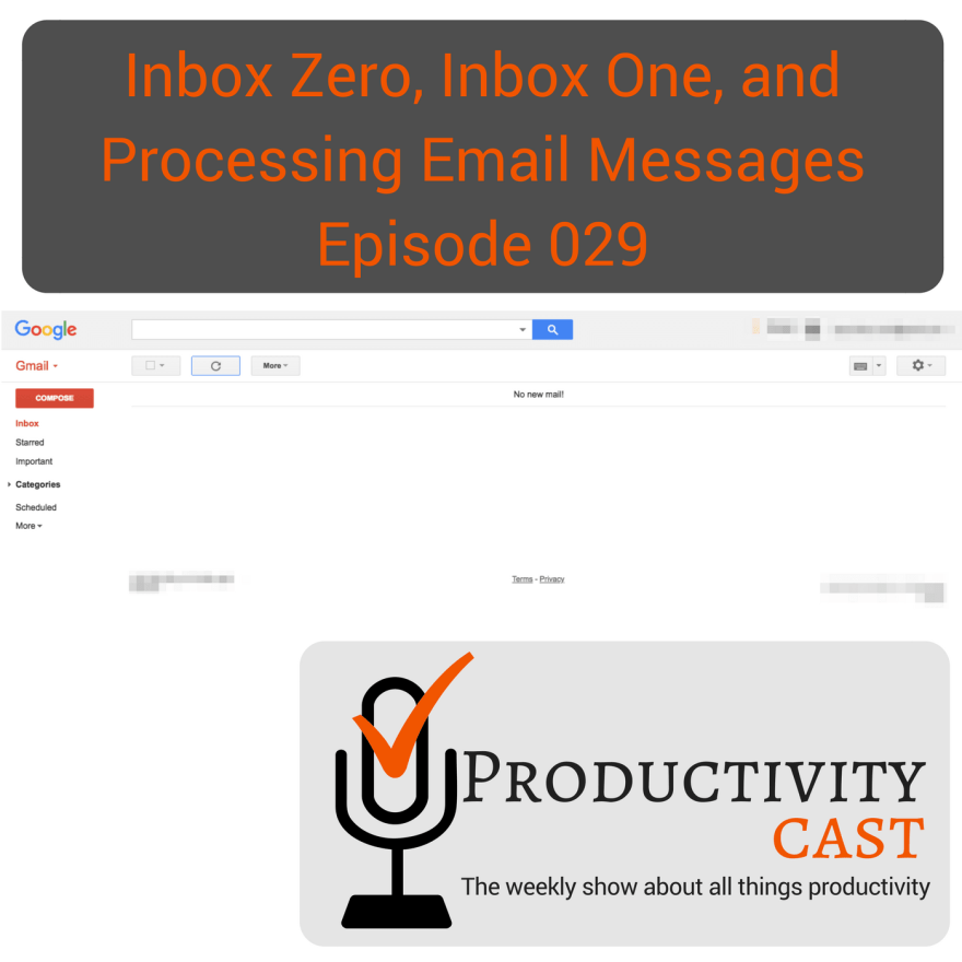 029 - Inbox Zero, Inbox One, and Processing Email Messages - ProductivityCast