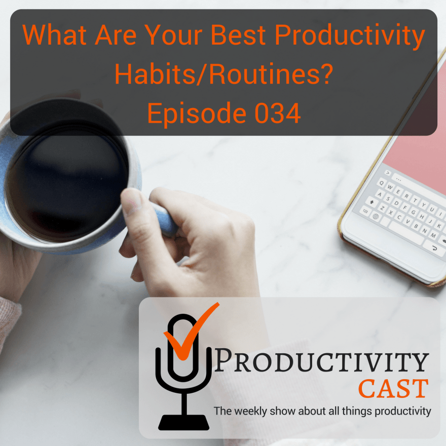 034 - What are your best productivity habits routines - ProductivityCast