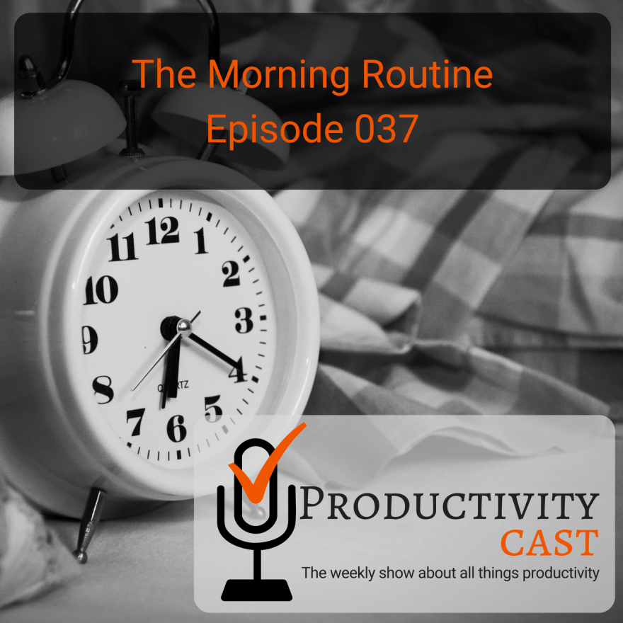 Episode 037 - The Morning Routine - ProductivityCast