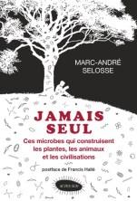 Marc-Andre Selosse - Jamais seul - Ces microbes qui construisent les plantes, les animaux et les civilisations.