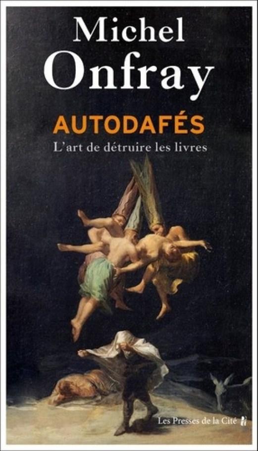 Autodafés - L'art de détruire les livres de Michel Onfray - Grand Format -  Livre - Decitre