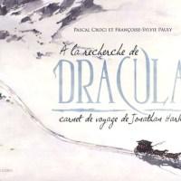 À la recherche de Dracula - Carnet de voyage de Jonathan Harker :  Pascal Croci et Françoise-Sylvie Pauly