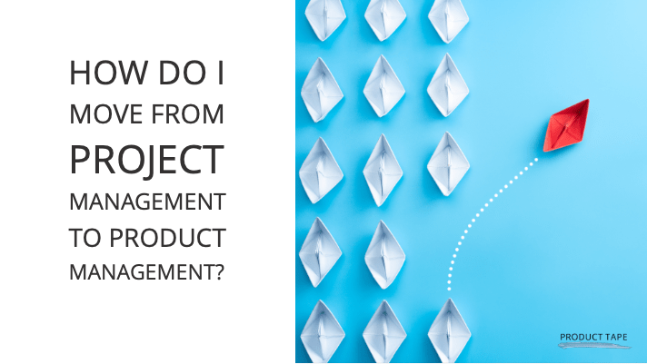 how to move from a project manager to a product manager role