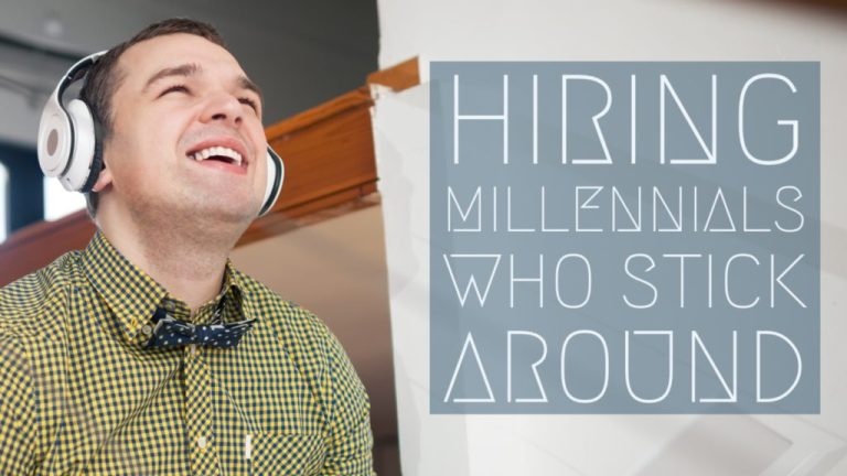 Hiring Millennials Who Stick Around