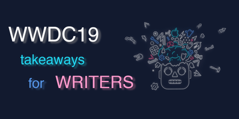 WWDC19 Takeaways for Writers