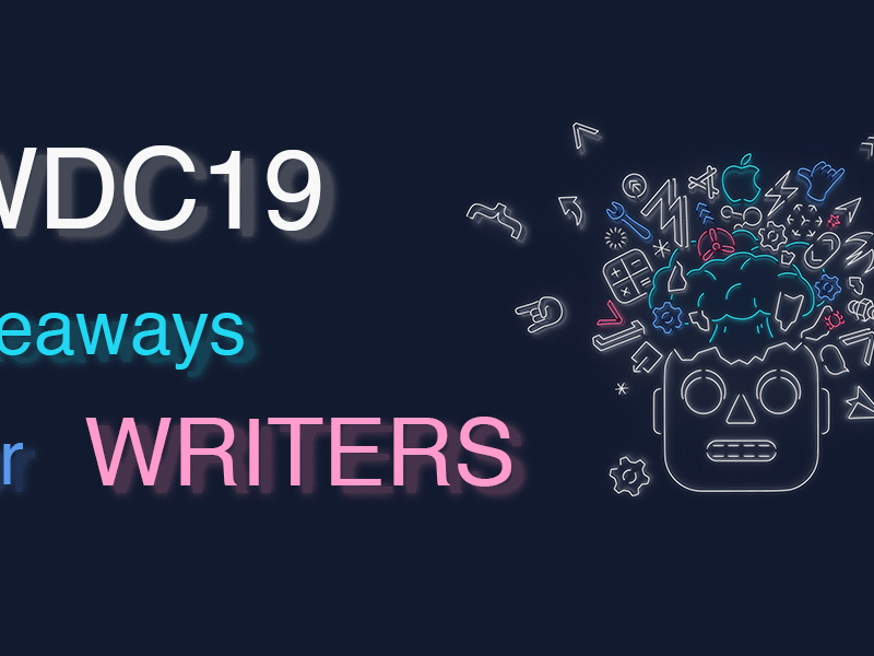 WWDC19 Takeaways for Writers