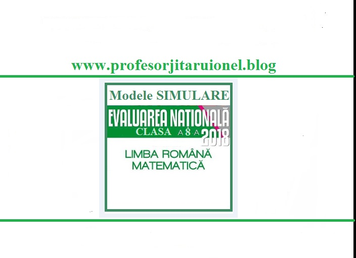 Simulare Clasa A 8 A 2019 Romana Update: Modele Simulare Evaluarea Națională 2018 Română