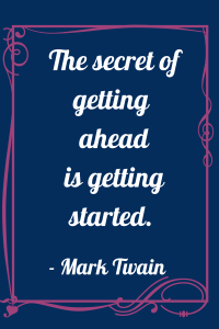 the secret of getting ahead is in getting started