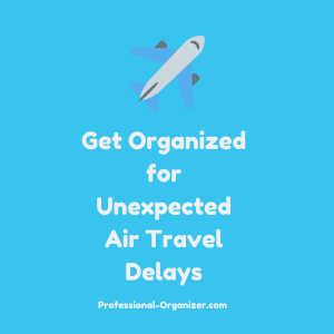 Get organized for unexpected air travel delays