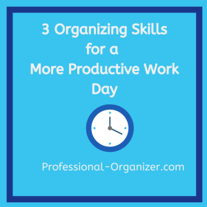 3 organizing skills for a more productive work day