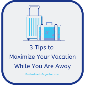 3 tips to maximize your vacation while you are away