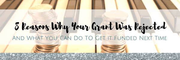8 Reasons Why Your Grant Got Rejected, and What You Can Do To Get it Funded Next Time