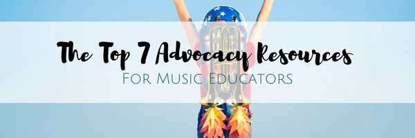 The Top 7 Advocacy Resources for Music Educators