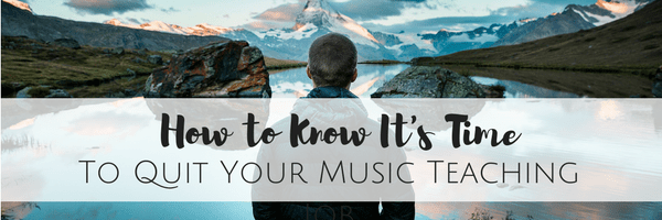 How to Know It's Time to Quit Your Music Teaching Job