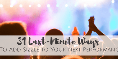 31 Last-Minute Ways to Add Sizzle to Your Next Performance