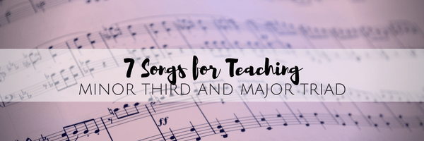 7 Songs for Teaching the Minor Third and Major Triad